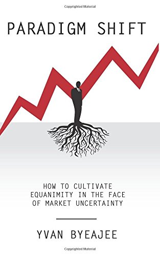 9781511877831: Paradigm Shift: How to cultivate equanimity in the face of market uncertainty
