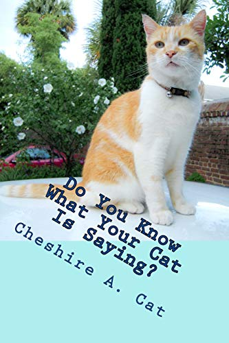9781511879255: Do You Know What Your Cat Is Saying?: Animals Tell All - Fable, Verse and Haiku