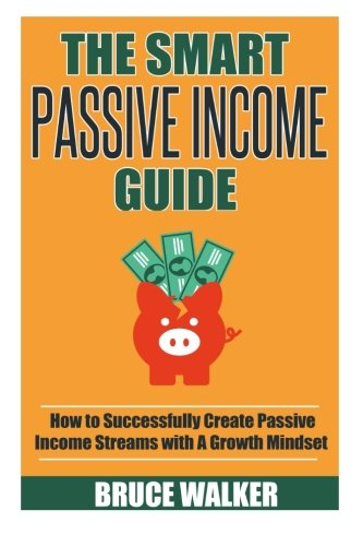 9781511879651: The Smart Passive Income Guide: How to Successfully Create Passive Income Streams With A Growth Mindset