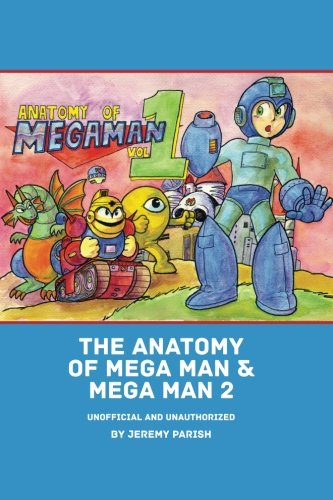 9781511880091: The Anatomy of Mega Man & Mega Man 2: A complete breakdown of two classic NES games (unofficial and unauthorized) (The Anatomy of Games) (Volume 5)