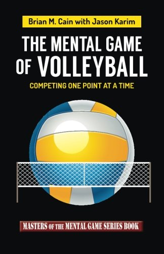 The Mental Game of Volleyball: Competing One Point At A Time (Masters of The Mental Game) (Volume ...