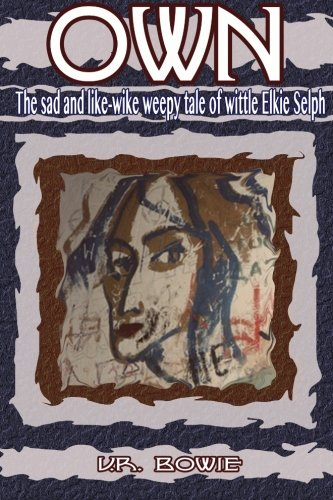 9781511882316: Own: The Sad and Like-Wike Weepy Tale of Wittle Elkie Selph (The Collected Works of U.R. Bowie, Volume Seven)