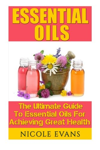 Essential Oils: Essential Oil Recipes For Stress Relief, Pain Relief, And Anti Aging: Evans, Nicole