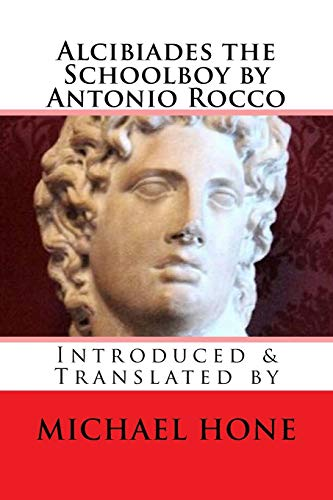 9781511885287: Alcibiades the Schoolboy by Antonio Rocco: Introduced & Translated by