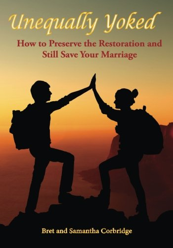 9781511888653: Unequally Yoked: How to Preserve the Restoration and still save your Marriage.
