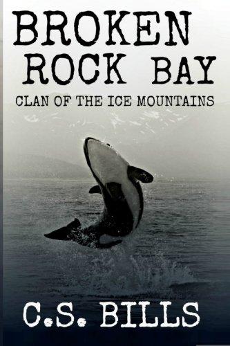 Broken Rock Bay (Clan of the Ice Mountains) (Volume 3): C. S. Bills