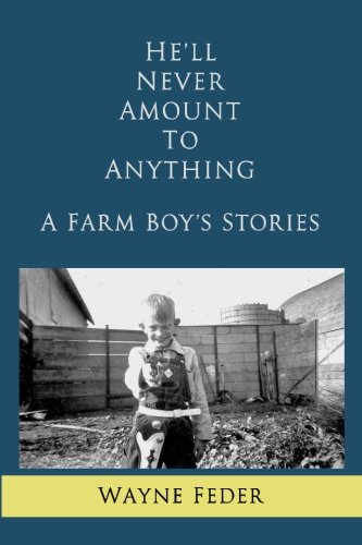 9781511889285: He'll Never Amount to Anything: A Farm Boy's Stories