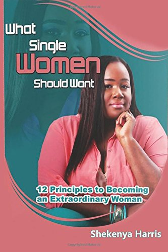 9781511889414: What Single Women Should Want: 12 Principles to Becoming an Extraordinary Woman