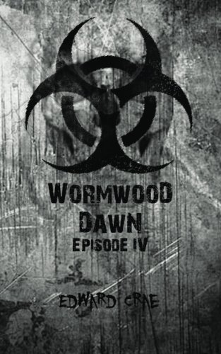 9781511889964: Wormwood Dawn: Episode IV: An Apocalyptic Serial