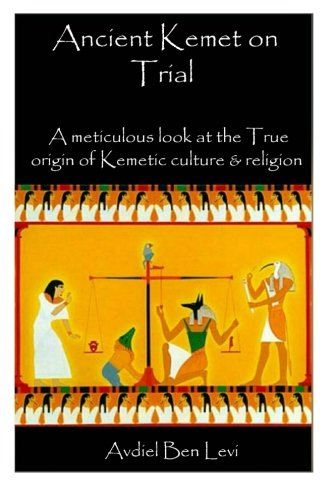 9781511890045: Ancient Kemet On Trial Vol. #1: A Meticulous Look at the True Orgin of Kemetic Culture & Religion (Volume 1)
