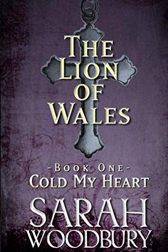 Cold My Heart (The Lion of Wales): Woodbury, Sarah