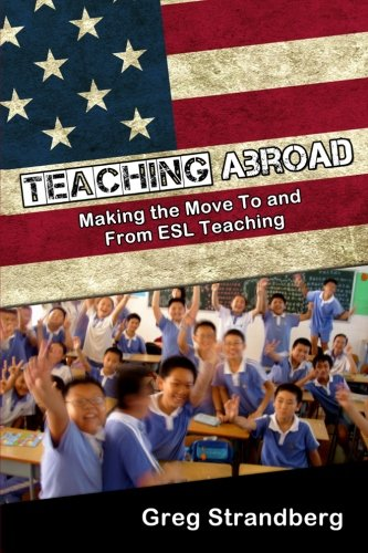 9781511892018: Teaching Abroad: Making the Move To and From ESL Teaching (Volume 4)