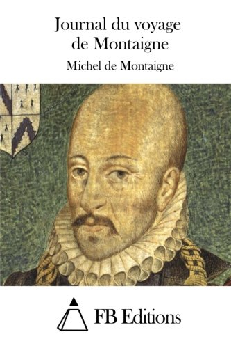9781511892117: Journal du voyage de Montaigne (French Edition)