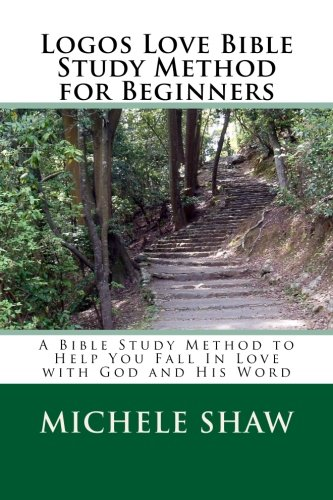 Logos Love Bible Study Method for Beginners: A Bible Study Method to Help You Fall In Love with God...
