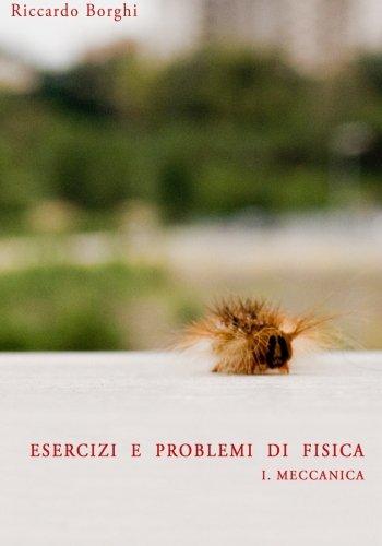 Esercizi e problemi di Fisica: I. Meccanica: Riccardo Borghi