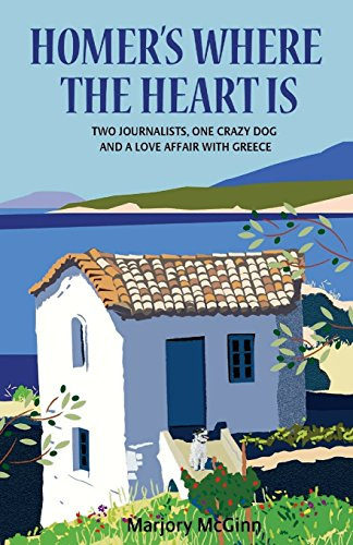 Homer's Where The Heart Is: Two journalists, one crazy dog and a love affair with Greece: ...