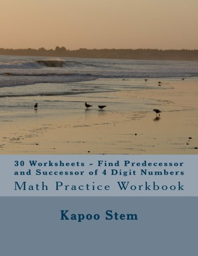 9781511897525: 30 Worksheets - Find Predecessor and Successor of 4 Digit Numbers: Math Practice Workbook (30 Days Math Number Between Series) (Volume 4)