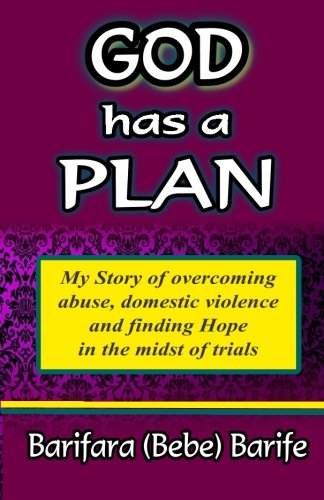 9781511898751: God Has A Plan: My story of overcoming abuse, domestic violence and finding hope in the midst of the trials