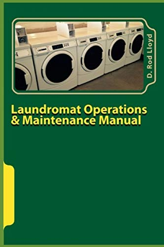 9781511898768: Laundromat Operations & Maintenance Manual: From the Trenches