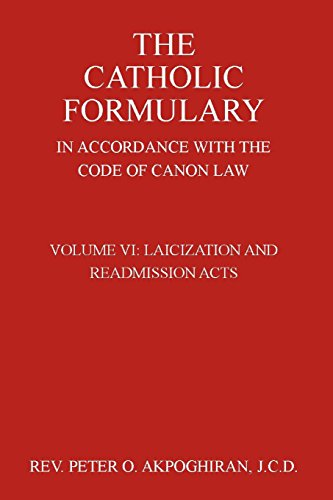 The Catholic Formulary in Accordance with the Code of Canon Law: Volume VI: Laicization and ...