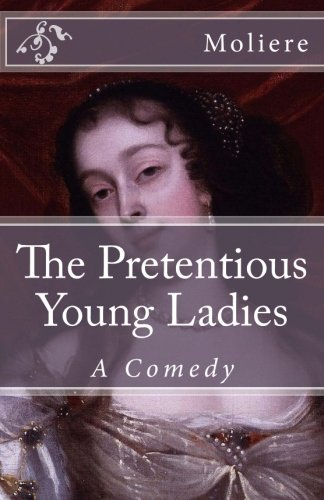 9781511901536: The Pretentious Young Ladies: A Comedy (Timeless Classics)