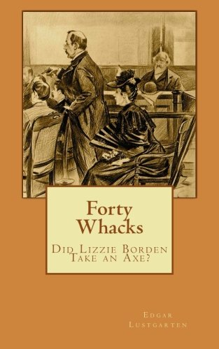 9781511902878: Forty Whacks: Did Lizzie Borden Take an Axe?