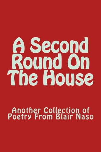 9781511903189: A Second Round On The House: Another Collection of Poetry From Blair Naso
