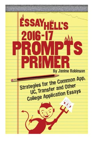 9781511903226: Essay Hell's Prompts Primer: 2016-17 Strategies for the Common App, UC, Transfer and Other College Application Essays