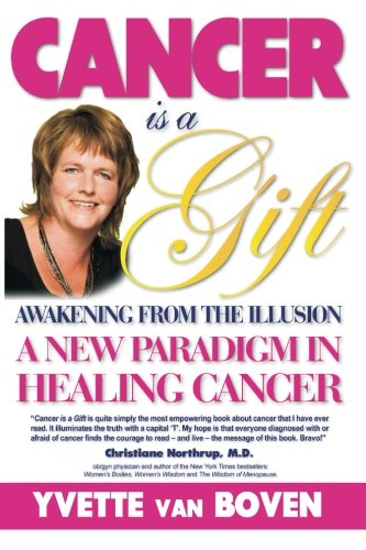 9781511903271: Cancer is a Gift: Awakening from the Illusion: A new paradigm in healing cancer