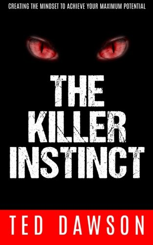 9781511905213: The Killer Instinct: Creating the Mindset to Achieve Your Maximum Potential
