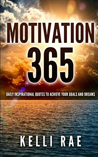 9781511905770: Motivation 365: Daily Inspirational Quotes to Achieve Your Goals and Dreams