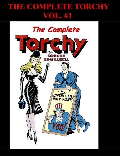 9781511905909: The Complete Torchy Vol. #1: All Torchy Stories From Doll Man, Modern Comics and Torchy