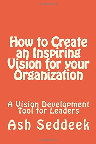 9781511906876: How to Create an Inspiring Vision for your Organization: A Vision Development Tool for Leaders