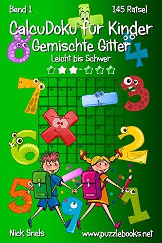 9781511907545: CalcuDoku für Kinder Gemischte Gitter - Leicht bis Schwer - Band 1 - 145 Rätsel (Volume 1) (German Edition)