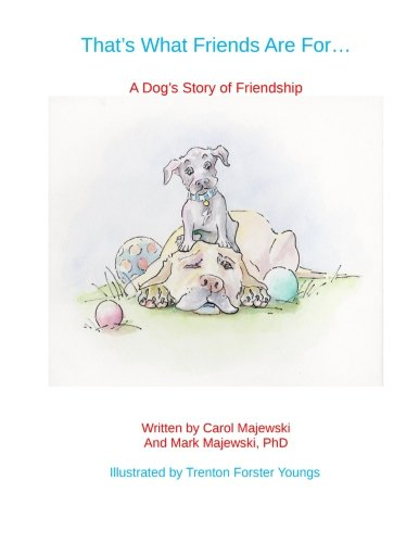 9781511909433: That's What Friends Are For...: A Dog's Story of Friendship
