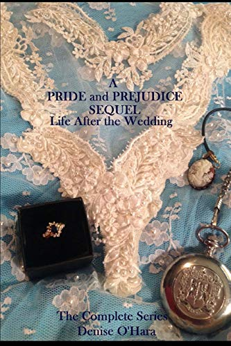 9781511910095: A Pride and Prejudice Sequel: LIfe After the Wedding: The Complete Series