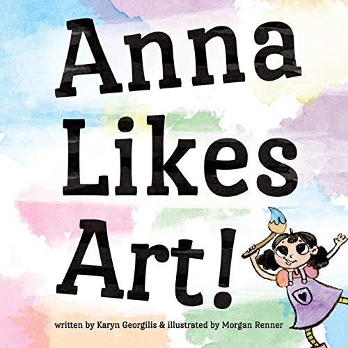 Anna Likes Art!: Georgilis, Karyn