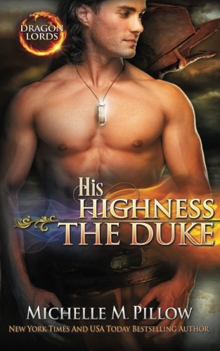 His Highness the Duke (Dragon Lords) (Volume 5): Pillow, Michelle M.