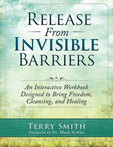 9781511915670: Release From Invisible Barriers: An Interactive Workbook Designed to Bring Healing, Cleansing, and Freedom