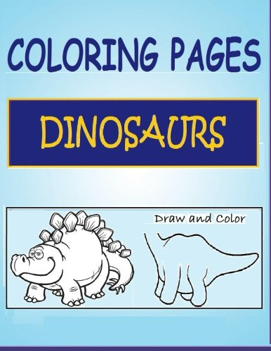 9781511916073: Coloring Pages Dinosaurs: Color Dinosaurs and Finish Drawing Partially Complete Dinosaurs on these Coloring PagesDinosaurs
