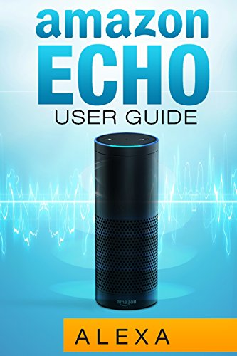 9781511916493: Amazon Echo: Amazon Echo User Guide