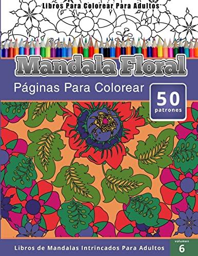 9781511917889: Libros Para Colorear Para Adultos: Mandala Floral (Páginas Para Colorear-Libros De Mandalas Intrincados Para Adultos) (Spanish Edition)