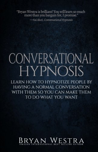 9781511919401: Conversational Hypnosis: Learn How To Hypnotize People By Having A Normal Conversation With Them So You Can Make Them To Do What You Want
