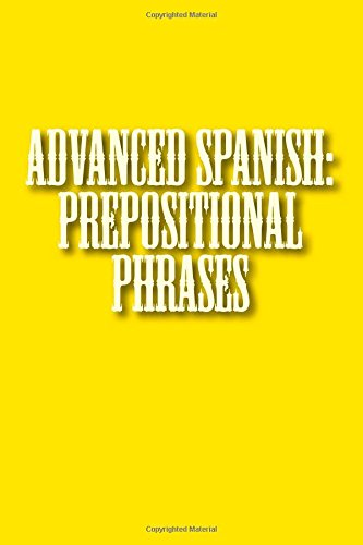 9781511924153: Advanced Spanish: Prepositional Phrases (Spanish Edition)