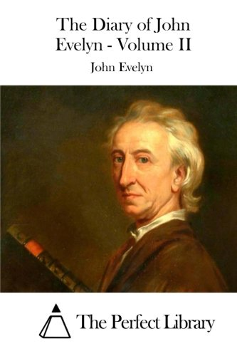 9781511924832: The Diary of John Evelyn - Volume II (Perfect Library)