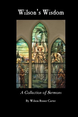 Wilson's Wisdom: A Collection of Sermons By Wilson Rosser Carter: Wilson Rosser Carter