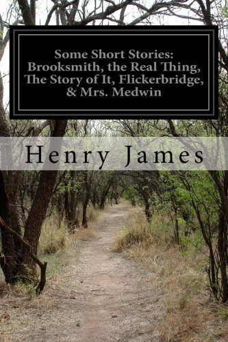 9781511925440: Some Short Stories: Brooksmith, the Real Thing, The Story of It, Flickerbridge, & Mrs. Medwin