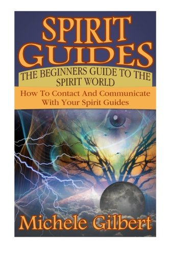 9781511925648: Spirit Guides: The Beginners Guide To The Spirit World: How To Contact And Communicate With Your Spirit Guides (occult,spirit guides,astrology,palmistry,Divination series)