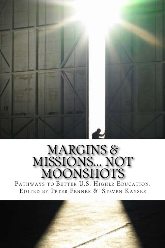 9781511926126: Margins & Missions... not Moonshots: Pathways to Better U.S. Higher Education