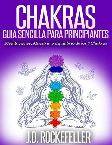 9781511926249: Chakras: Guía Sencilla Para Principiantes: Meditaciones, Maestría y Equilibrio de los 7 Chakras (Spanish Edition)